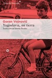 Goran Vojnović: Yugoslavia, mi tierra, book cover