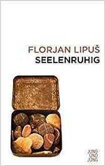 Florjan Lipuš: Seelenruhig
